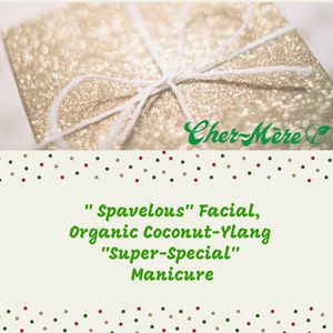 "Christmas Package 17 "" Spavelous"" Facial and Organic Coconut-Ylang ""Super-Special"" Manicure - Cher-Mere"
