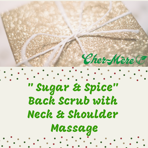 "Christmas Package 4 ""Sugar and spice"" back scrub with neck and shoulder massage. - Cher-Mere"