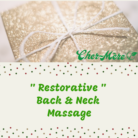 "Christmas Package 5 ""Restorative"" back and Neck Massage - Cher-Mere"