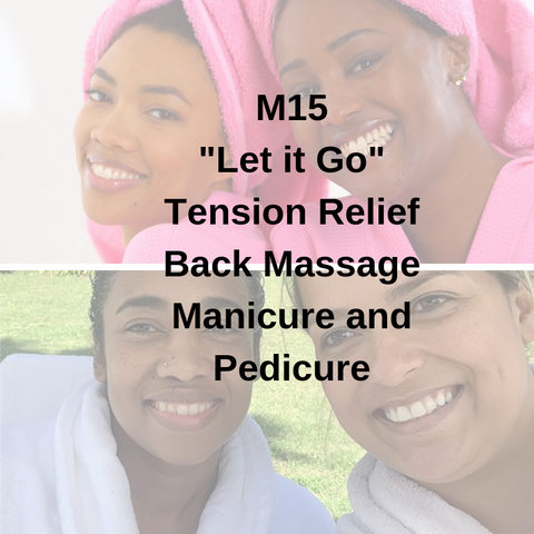 "M15 - ""Let it Go"" Tension Relief Back Massage Manicure and Pedicure - Cher-Mere"