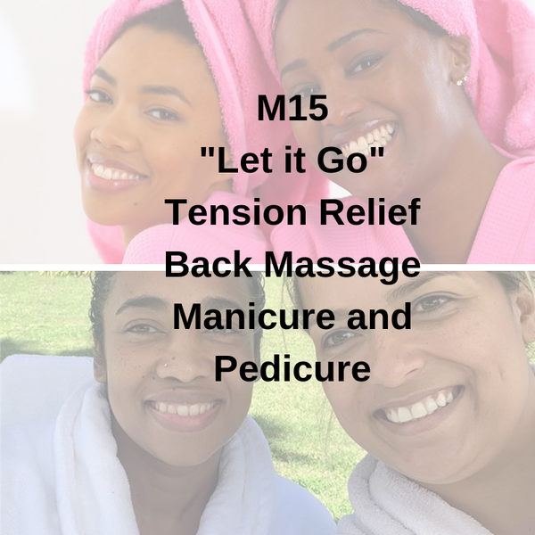 "M15 - ""Let it Go"" Tension Relief Back Massage Manicure and Pedicure"