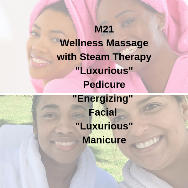 "M21 - Wellness Massage with Steam Therapy ""Luxurious"" Pedicure ""Energizing"" Facial ""Luxurious"" Manicure"