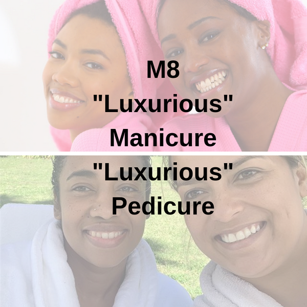 "M8 - ""Luxurious"" Manicure ""Luxurious"" Pedicure"
