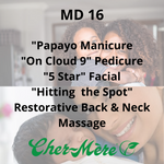 "MD16 - ""Papayo"" Manicure, ""On Cloud 9"" Pedicure, ""5-Star"" Facial, ""Hitting the Spot"" Restorative Back & Neck Massage"