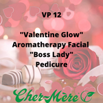 "VP 12 - ""Valentine Glow"" Aromatherapy Facial ""Boss Lady"" Pedicure - Cher-Mere"