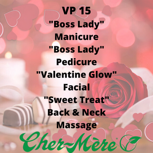 "VP 15 - ""Boss Lady"" Manicure ""Boss Lady"" Pedicure ""Valentine Glow"" Facial ""Sweet Treat"" Back & Neck Massage - Cher-Mere"