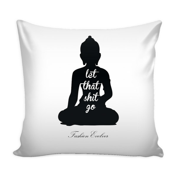 Let That Shit Go Pillow Cover - FASHIONEVOLVER