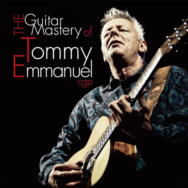 """The Guitar Mastery of Tommy Emmanuel"" Double CD (2014)"