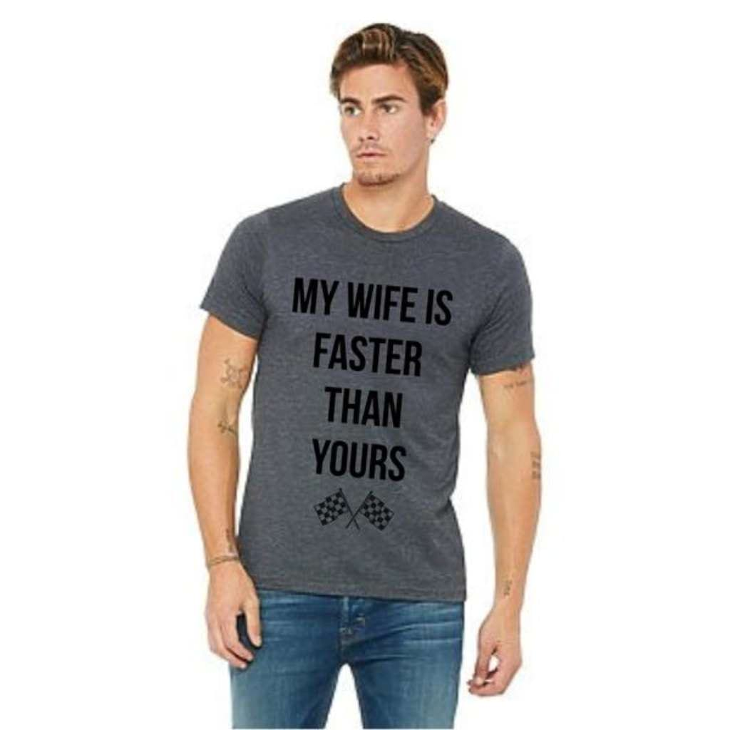 Men's 'My Wife Is Faster Than Yours' Triblend Tee Shirt - Racechick