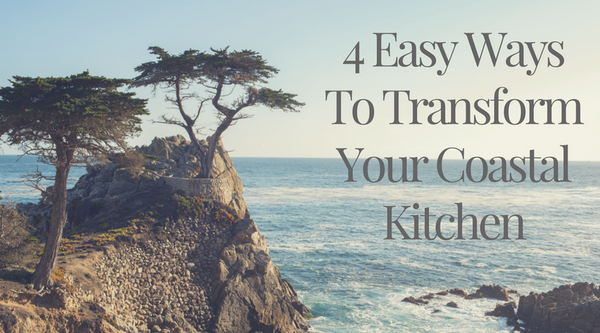4 Easy Ways To Transform Your Coastal Kitchen