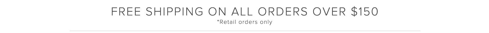 Free shipping on all retail orders over $150