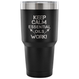 Keep Calm Essential Oils Work Laser Etched Tumbler