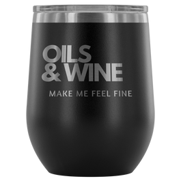 Oils And Wine Make Me Feel Fine Stemless Wine Cup