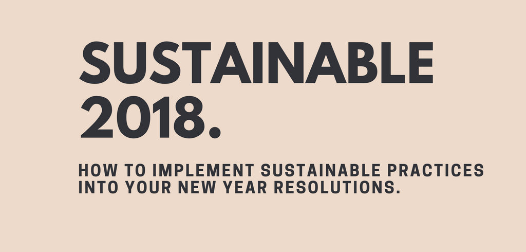 A Sustainable 2018: How to implement sustainable practices into your New Year Resolutions