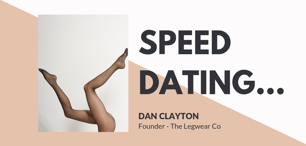 Speed Dating....Dan Clayton, The Legwear Co