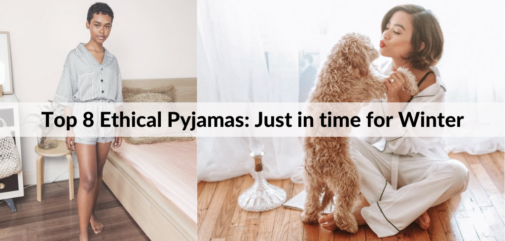 Top 8 Ethical Pyjamas: Just in time for Winter