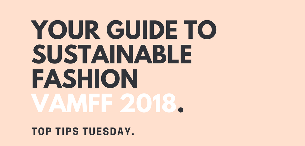 Your Guide to Sustainable Fashion - VAMFF 2018