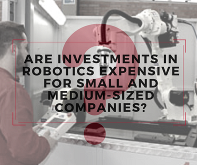 Are investments in robotics too expensive for small and medium-sized companies?