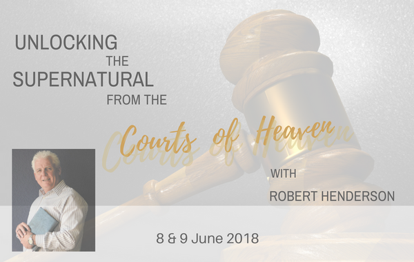ROBERT HENDERSON CONFERENCE - Unlocking the Supernatural from the 'Courts of Heaven'