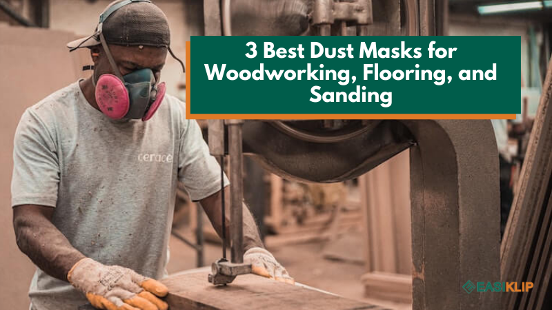 3 Best Dust Masks for Woodworking, Flooring, and Sanding