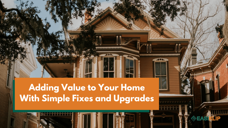 Adding Value to Your Home With Simple Fixes and Upgrades