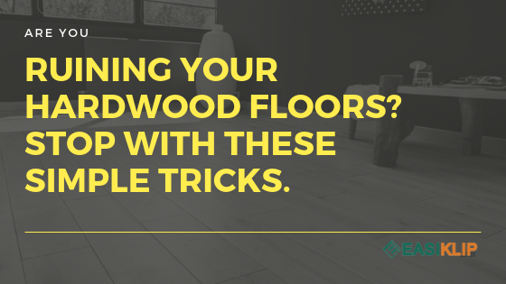 Are You Ruining Your Hardwood Floors? Stop With These Simple Tricks
