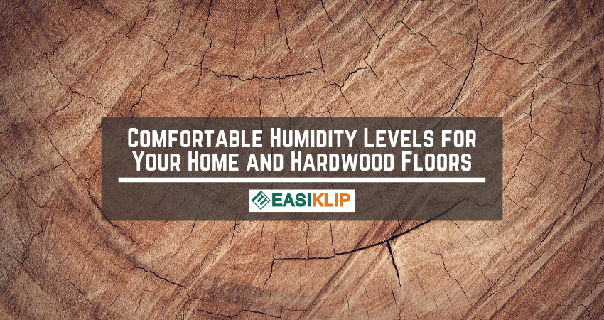 Comfortable Humidity Levels for Your Home and Hardwood Floors