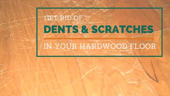 Get Rid Of Dents and Scratches In Your Hardwood Floor