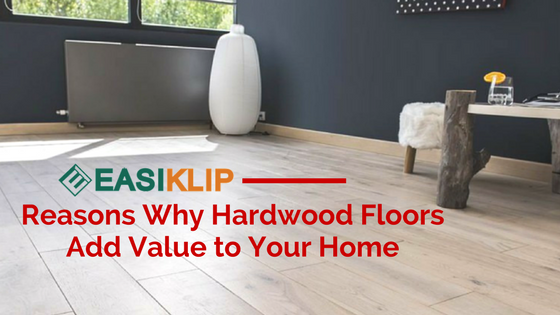 Why Do Hardwood Floors Add Value to Your Home?