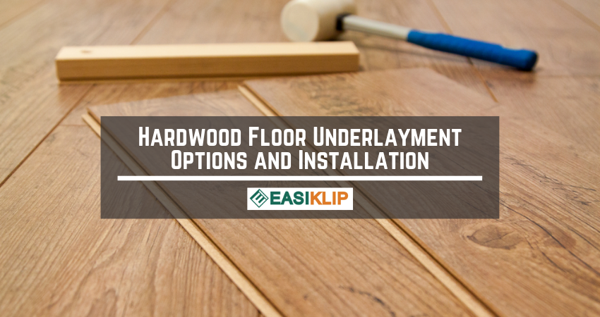 Hardwood Floor Underlayment Options And Installation