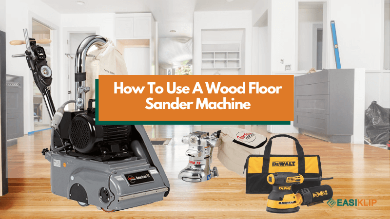 How to Use A Wood Floor Sander Machine