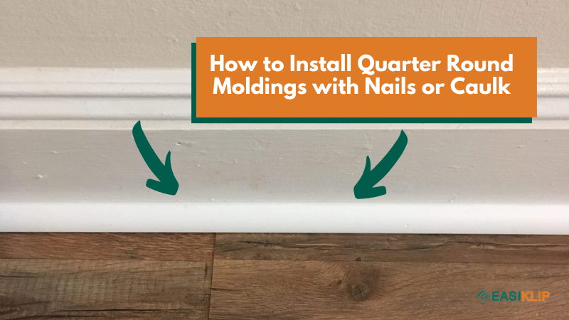 How to Install Quarter Round Moldings with Nails or Caulk