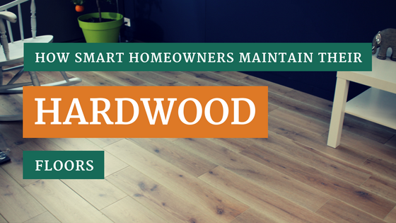 How Smart Homeowners Maintain Their Hardwood Floors