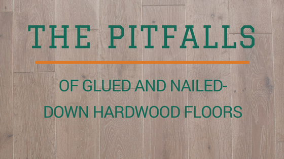 The Pitfalls of Glued and Nailed-Down Hardwood Floors