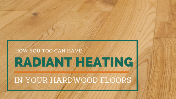 How You Too Can Have Radiant Heating Under Wood Flooring