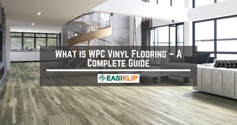 What is WPC Vinyl Flooring – A Complete Guide