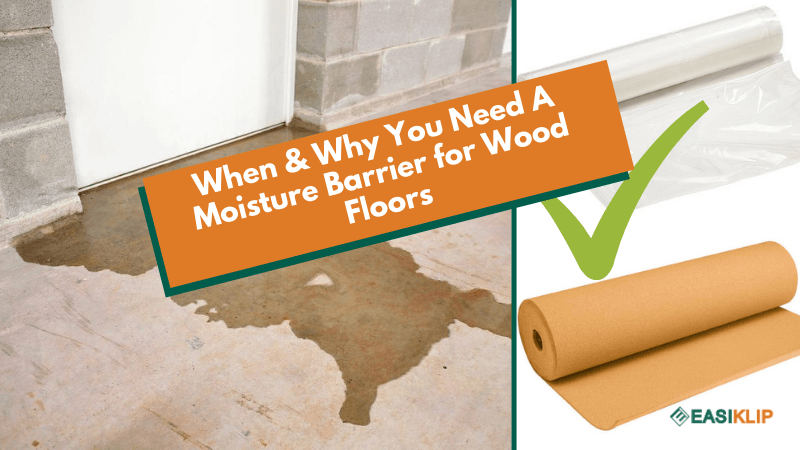 When & Why You Need A Moisture Barrier for Wood Floors