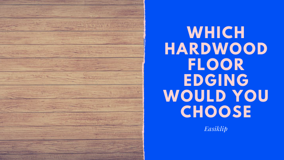 Which Hardwood Floor Edging Would You Choose - Square Edges, Beveled, or Micro-Beveled Edges?