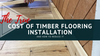 The True Cost of Timber Flooring Installation and How to Reduce It