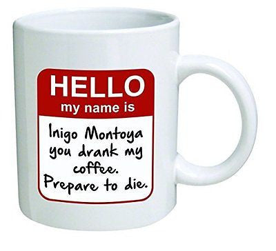 Funny Mug - My name is Inigo Montoya. You drank my coffee. Prepare to die . You