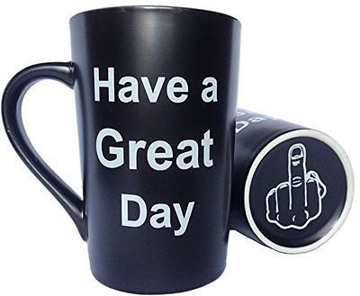 Porcelain Coffee Mug Have a Great Day with Middle Finger on the Bottom