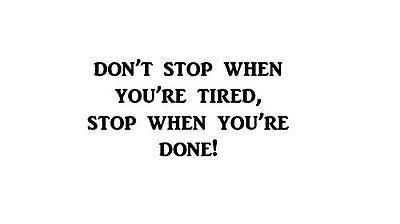 Don't Stop When You're Tired Stop When You're Done | Decal for office school