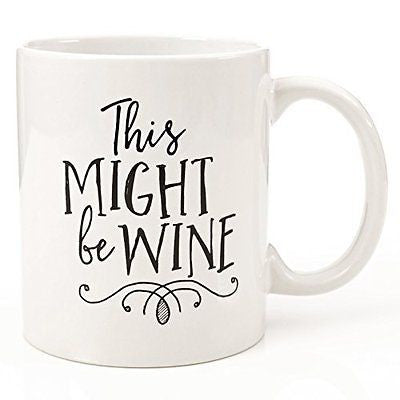 11oz Coffee or Tea Mugs - Might Be Wine Mug by Eitly -Great Sarcasm