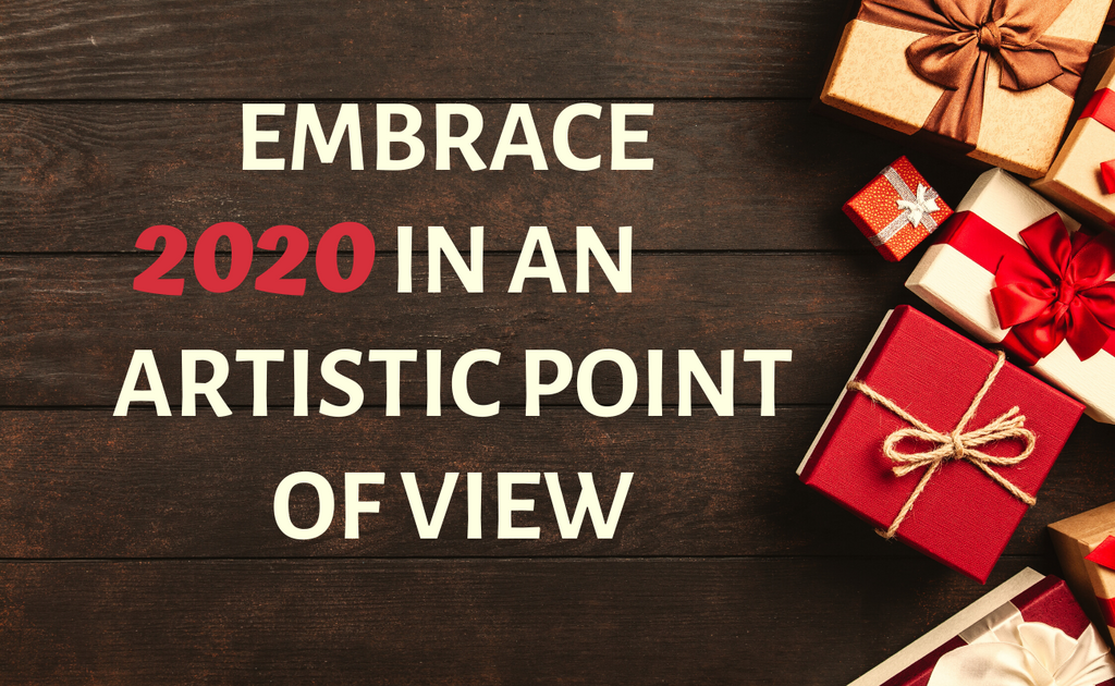 Embrace 2020 in an artistic point of view