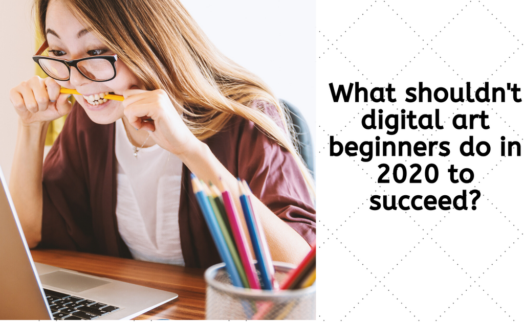 What shouldn't digital art beginners do in 2020 to succeed?