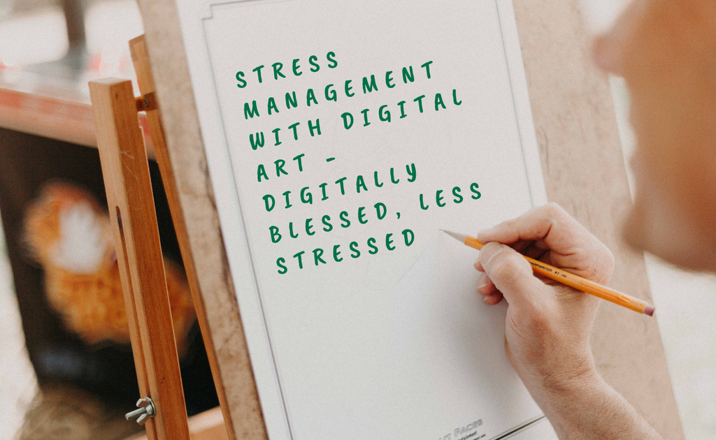 Stress Manage With Digital Art - Digitally Blessed, Less Stressed