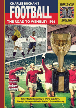 The Road to Wembley 1966 - through the pages of Charles Buchan's Football Monthly