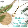 Chokers vs Long Chains - Resort Style
