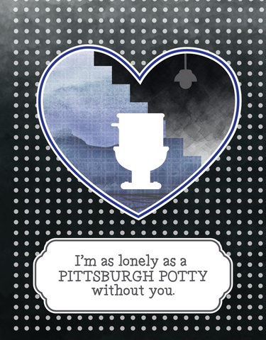 """I'm as lonely as a PITTSBURGH POTTY without you""  GREETING CARD"