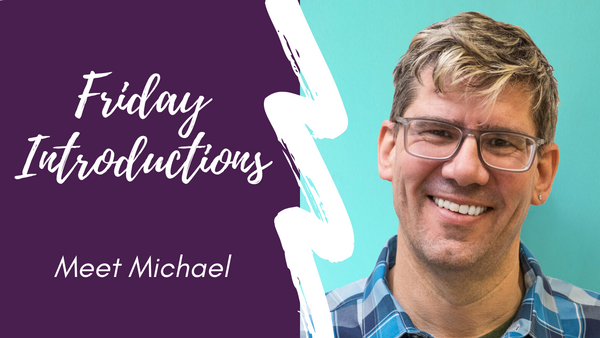 Friday Introductions -- Meet Michael